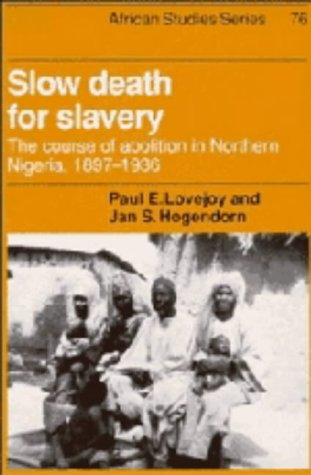 Slow Death for Slavery: The Course of Abolition in Northern Nigeria, 1897-1936