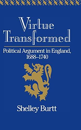 9780521375283: Virtue Transformed: Political Argument in England, 1688–1740