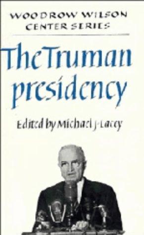 Truman Presidency.: LACEY, MICHAEL J. (ED.)