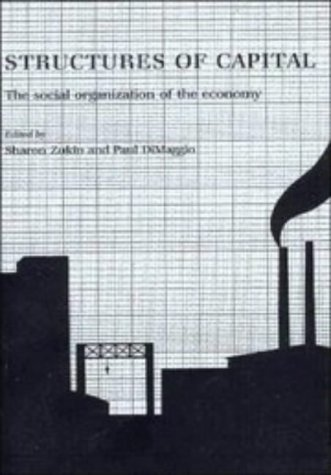 Structures of Capital: The Social Organization of the Economy: Zukin, Sharon