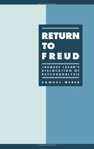 Return to Freud: Jacques Lacan's Dislocation of Psychoanalysis: Weber, Samuel