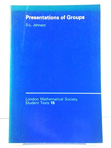 Presentations of Groups: London Mathematical Society Student Texts: 15: Johnson, D.L.