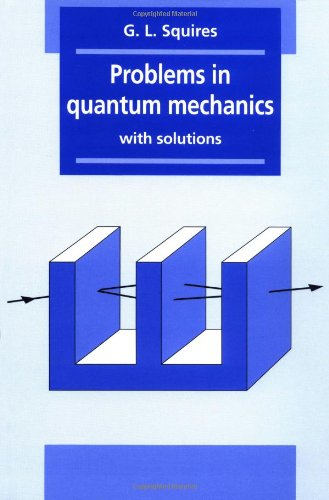 Problems in Quantum Mechanics: With Solutions: Gordon Leslie Squires