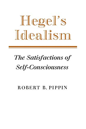 9780521379236: Hegel's Idealism Paperback: The Satisfactions of Self-Consciousness
