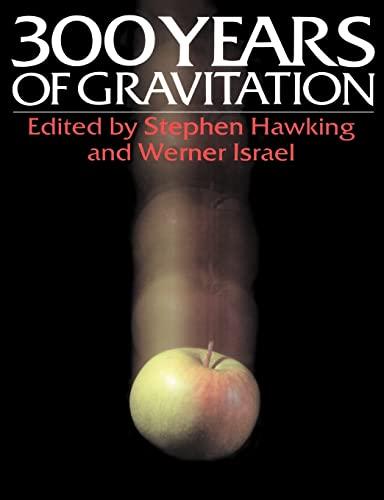 300 YEARS OF GRAVITATION: Hawking, Stephen & Israel, Werner (editors)