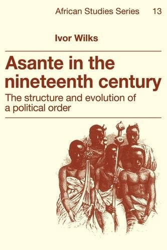 9780521379946: Asante in the Nineteenth Century: The Structure and Evolution of a Political Order (African Studies)