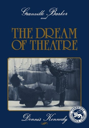 Granville Barker and the Dream of Theatre
