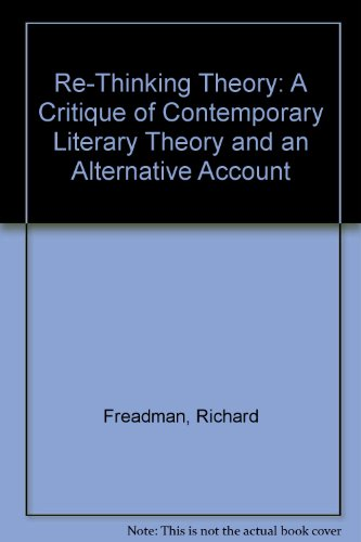 Re-Thinking Theory: A Critique of Contemporary Literary Theory and an Alternative Account: Freadman...