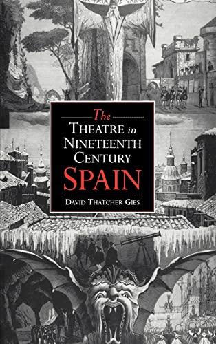 9780521380461: The Theatre in Nineteenth-Century Spain (Cambridge Studies in Latin American & Iberian Literature)