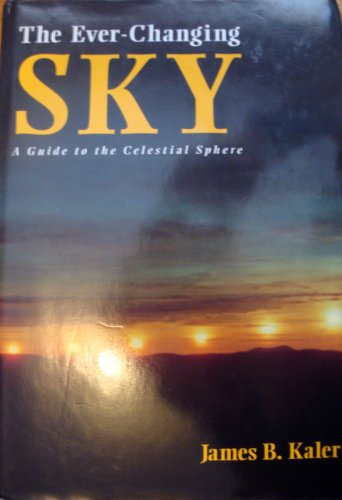 The Ever-Changing Sky: A Guide to the: James B. Kaler