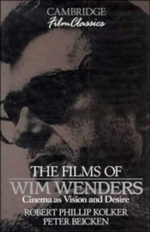 Films of Wim Wenders: Cinema as Vision and Desire.: KOLKER, Robert Phillip and BEICKEN, Peter.
