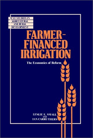 9780521380737: Farmer-Financed Irrigation: The Economics of Reform (Wye Studies in Agricultural and Rural Development)