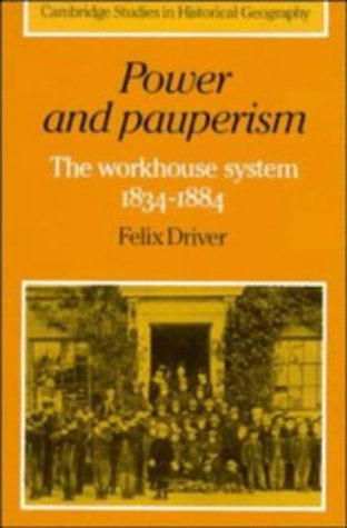 9780521381512: Power and Pauperism: The Workhouse System, 1834-1884 (Cambridge Studies in Historical Geography)