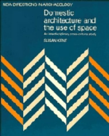 9780521381604: Domestic Architecture and the Use of Space: An Interdisciplinary Cross-Cultural Study (New Directions in Archaeology)