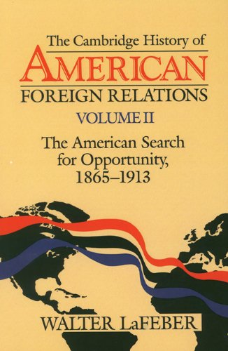 9780521381857: The Cambridge History of American Foreign Relations, Volume 2: The American Search for Opportunity, 1865-1913