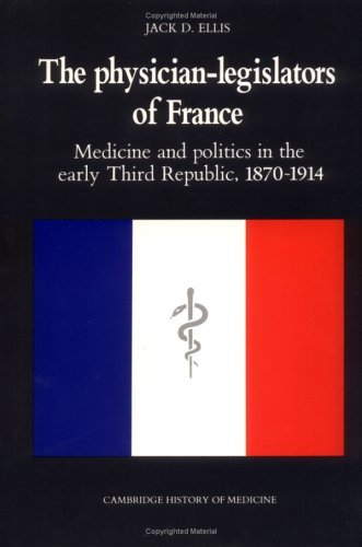 9780521382083: The Physician-Legislators of France: Medicine and Politics in the Early Third Republic, 1870-1914 (Cambridge Studies in the History of Medicine)