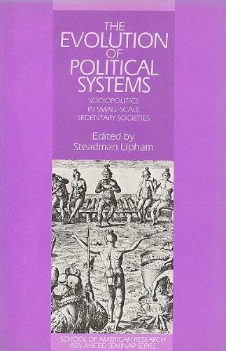 The Evolution of Political Systems: Sociopolitics in Small Scale Sedentary Societies (School of ...