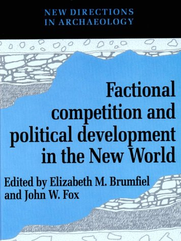 9780521384001: Factional Competition and Political Development in the New World (New Directions in Archaeology)