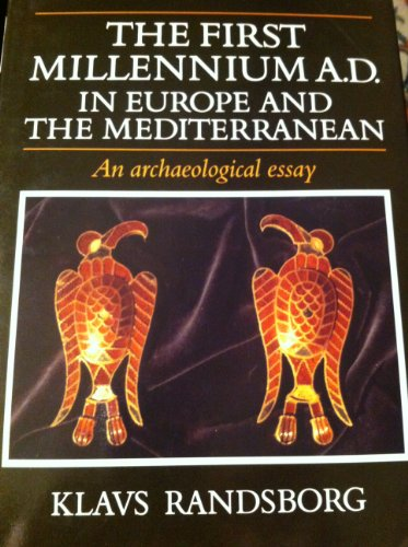 The First Millennium AD in Europe and the Mediterranean: An Archaeological Essay: Randsborg, Klavs