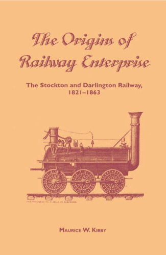 The Origins of Railway Enterprise: The Stockton and Darlington Railway 1821-1863: Kirby, Maurice W.