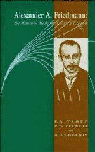 9780521384704: Alexander A Friedmann: The Man who Made the Universe Expand