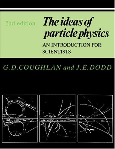 9780521385060: The Ideas of Particle Physics: An Introduction for Scientists