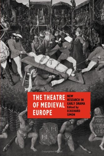 The Theatre of Medieval Europe: New Research in Early Drama (Cambridge Studies in Medieval Litera...