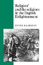 Religion' and the Religions in the English Enlightenment: Harrison, Peter