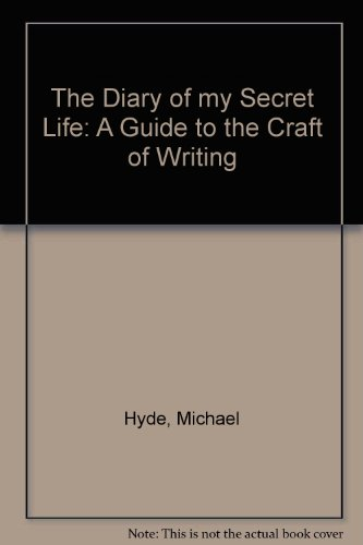The Diary of my Secret Life: A Guide to the Craft of Writing (0521386179) by Michael Hyde