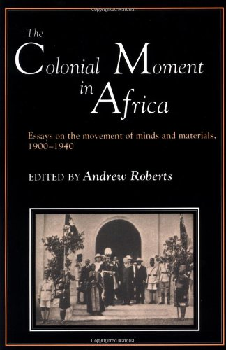 9780521386746: The Colonial Moment in Africa: Essays on the Movement of Minds and Materials, 1900-1940