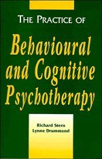 The Practice of Behavioural and Cognitive Psychotherapy: Richard Stern; Lynne