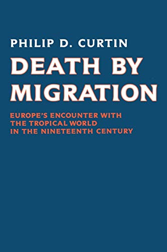 9780521389228: Death by Migration: Europe's Encounter with the Tropical World in the Nineteenth Century