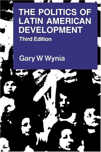 The Politics of Latin American Development: Wynia, Gary W.