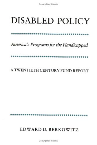 9780521389303: Disabled Policy: America's Programs for the Handicapped: A Twentieth Century Fund Report