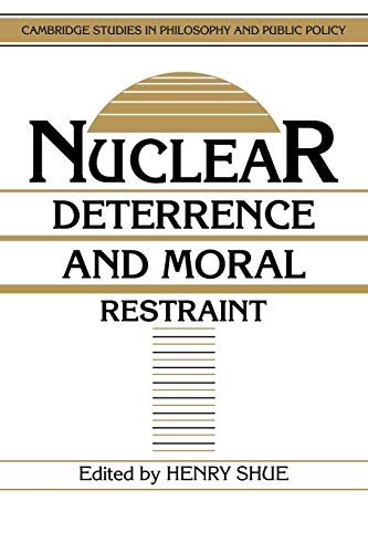 Nuclear Deterrence and Moral Restraint: Critical Choices for American Strategy: Shue, Henry (ed.)