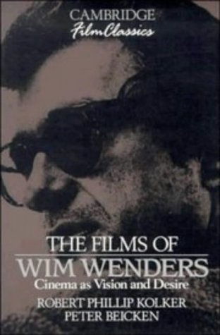 The Films of Wim Wenders: Cinema as Vision and Desire (Cambridge Film Classics): Kolker, Robert ...