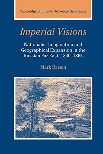 9780521391740: Imperial Visions: Nationalist Imagination and Geographical Expansion in the Russian Far East, 1840-1865 (Cambridge Studies in Historical Geography)