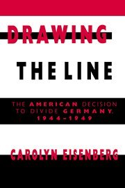 9780521392129: Drawing the Line: The American Decision to Divide Germany, 1944–1949