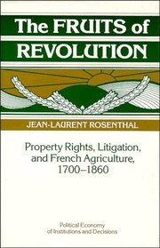 9780521392204: The Fruits of Revolution: Property Rights, Litigation and French Agriculture, 1700-1860 (Political Economy of Institutions and Decisions)