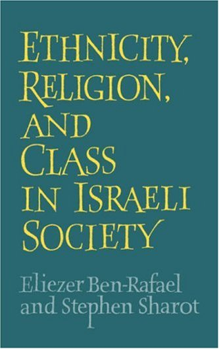 Ethnicity, Religion and Class in Israeli Society: Ben-Rafael, Eliezer; Sharot, Stephen