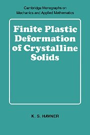 9780521392457: Finite Plastic Deformation of Crystalline Solids (Cambridge Monographs on Mechanics and Applied Mathematics)
