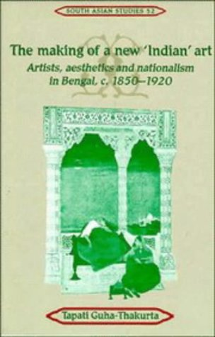 9780521392471: The Making of a New Indian Art : Artists, Aesthetics and Nationalism in Bengal, C. 1850-1920