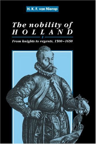 9780521392600: The Nobility of Holland: From Knights to Regents, 1500-1650 (Cambridge Studies in Early Modern History)