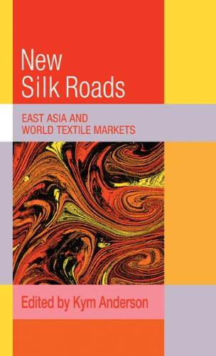 The New Silk Roads : East Asia and World Textile Markets