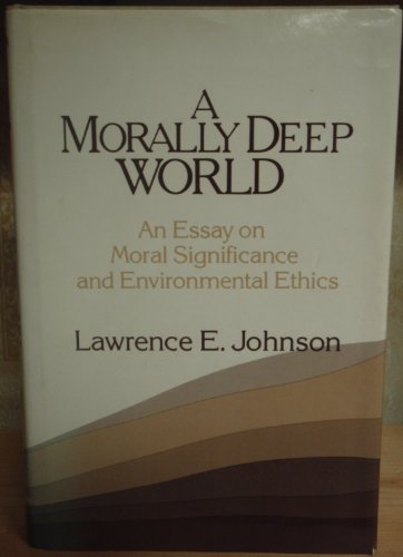 9780521393102: A Morally Deep World: An Essay on Moral Significance and Environmental Ethics