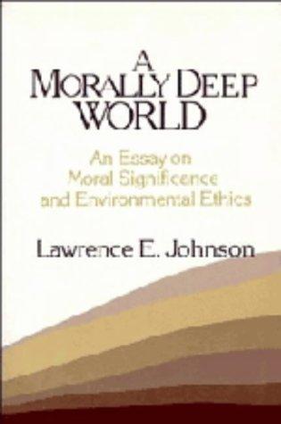 a morally deep world an essay on moral  9780521393102 a morally deep world an essay on moral significance and environmental ethics