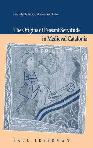 9780521393270: The Origins of Peasant Servitude in Medieval Catalonia (Cambridge Iberian and Latin American Studies)