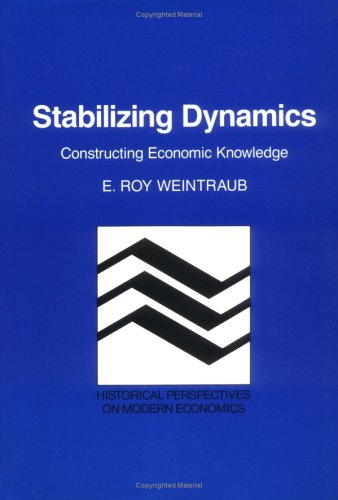 9780521393461: Stabilizing Dynamics: Constructing Economic Knowledge (Historical Perspectives on Modern Economics)