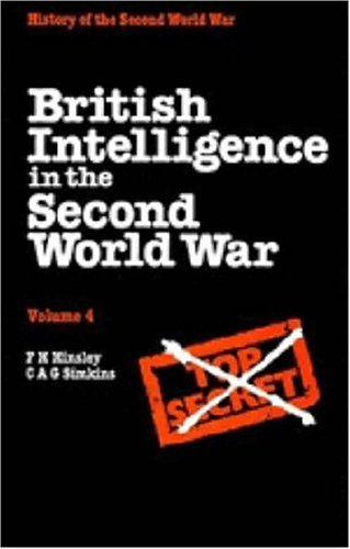 British Intelligence in the Second World War: Security and Counter-Intelligence, Volume 4 (Vol. IV)...