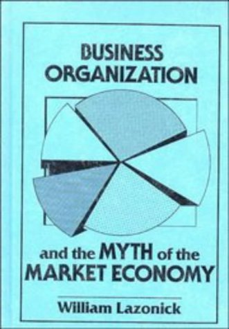 9780521394192: Business Organization and the Myth of the Market Economy